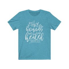 By His Woulds We Are Healed Unisex Jersey Short Sleeve Tee