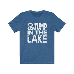 Go Jump in the Lake Unisex Jersey Short Sleeve Tee