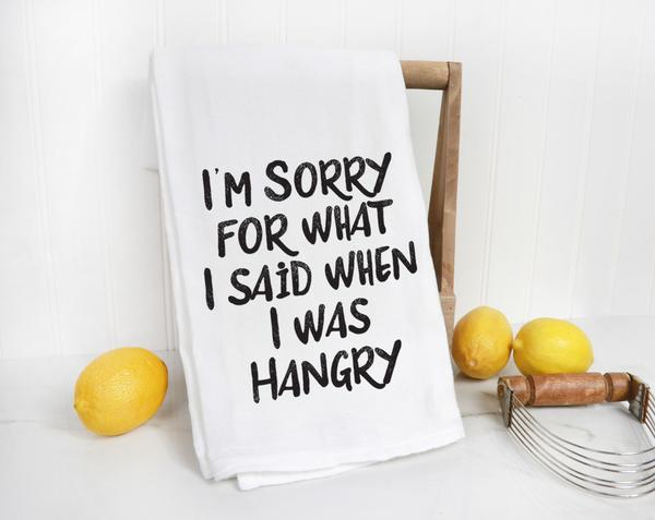 Sorry For What I Said When I Was Hangry Tea Towel