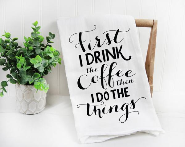 First I Drink The Coffee Tea Towel