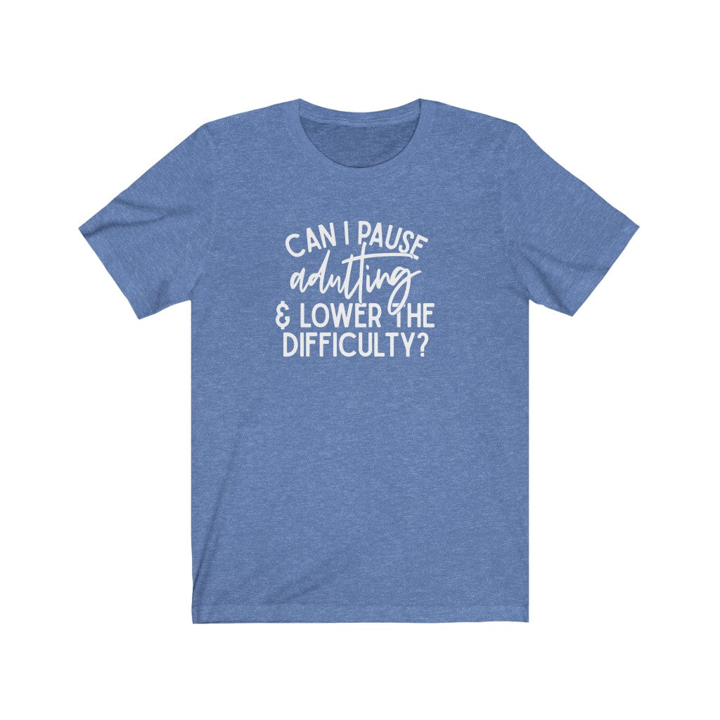 Can I Pause Adulting and Lower the Difficulty Unisex Jersey Short Sleeve Tee