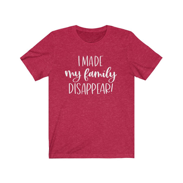 I made my Family Disappear Unisex Jersey Short Sleeve Tee
