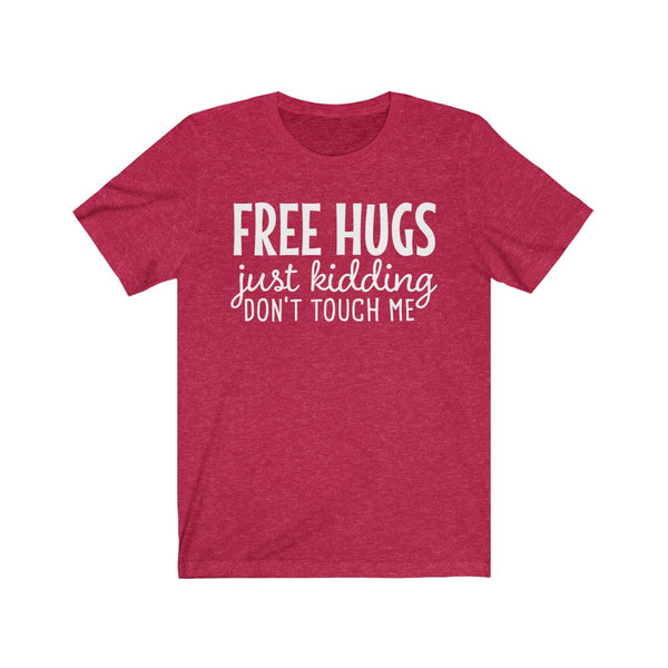 Free Hugs (just kidding dont touch me) Unisex Jersey Short Sleeve Tee
