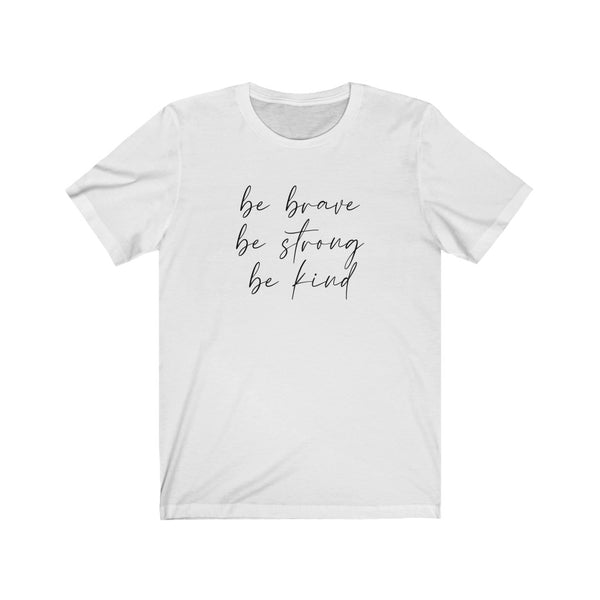 Be Brave Be Strong Be Kind Unisex Jersey Short Sleeve Tee