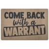 Come Back with a Warrant Door Mat