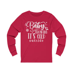 Baby Its Freaking Cold Outside Unisex Jersey Long Sleeve Tee