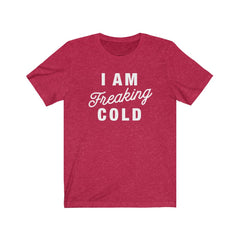 I am Freaking Cold Unisex Jersey Short Sleeve Tee