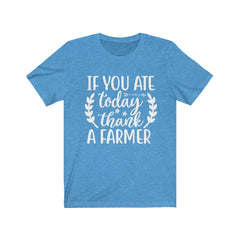 If you ate today, thank a farmer Unisex Jersey Short Sleeve Tee