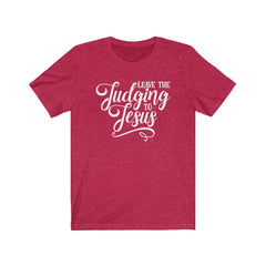 Leave the Judging to Jesus Unisex Jersey Short Sleeve Tee