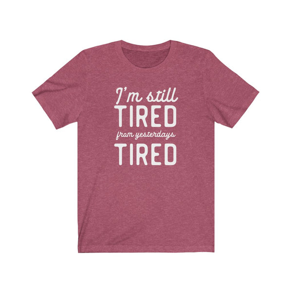 I'm still tired from yesterdays tired Unisex Jersey Short Sleeve Tee