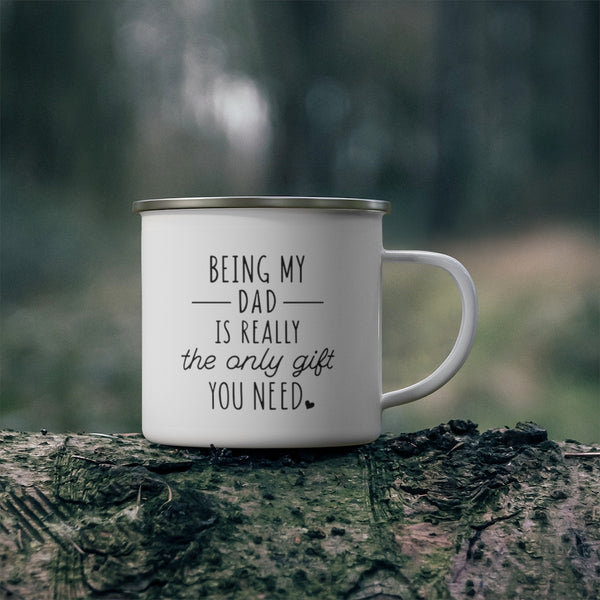 Being My Dad is the Only Gift you Need Enamel Camping Mug