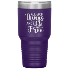 All Good Things are Wild and Free Tumbler
