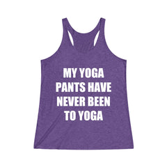 My Yoga Pants Have Never been To Yoga Women's Tri-Blend Racerback Tank