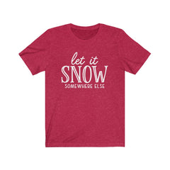 Let it Snow Somewhere Else Unisex Jersey Short Sleeve Tee