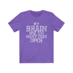 My brain has too many tabs open Unisex Jersey Short Sleeve Tee