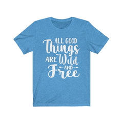 All Good Things are Wild and Free Unisex Jersey Short Sleeve Tee