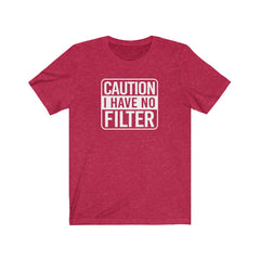 Caution I have no Filter Unisex Jersey Short Sleeve Tee