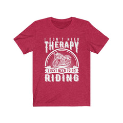 I don't need therapy, I need to go riding Unisex Jersey Short Sleeve Tee