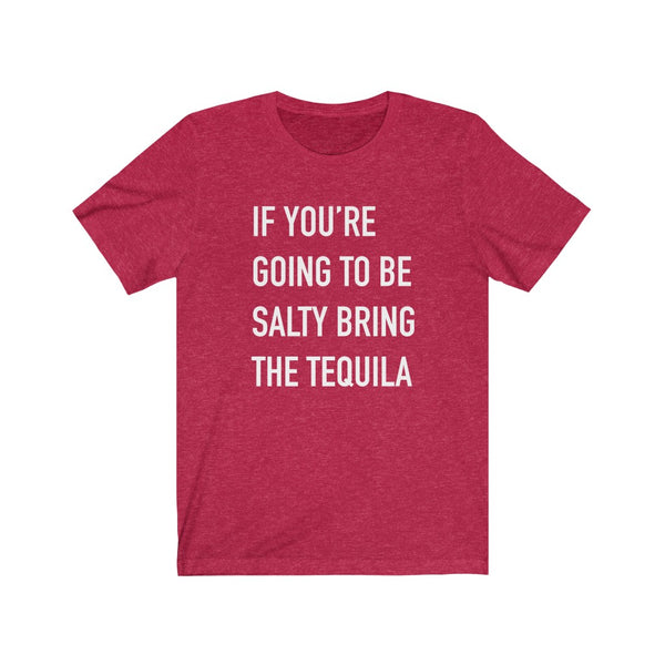 If you're going to be salty.. Unisex Jersey Short Sleeve Tee