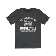 Copy of All I care about is my Motorcycle, And like 3 people Unisex Jersey Short Sleeve Tee