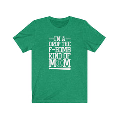 I'm a drop the f bomb kind of mom baseball Unisex Jersey Short Sleeve Tee