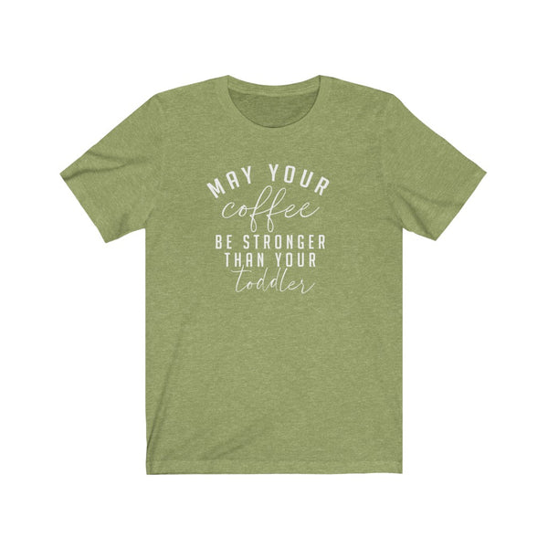May your Coffee be stronger than your Toddler Unisex Jersey Short Sleeve Tee