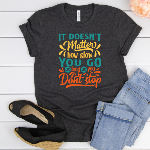 It doesn't matter how slow you go Unisex Jersey Short Sleeve Tee
