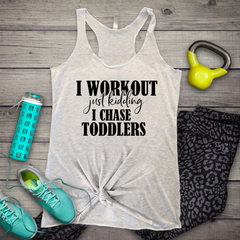 I Workout- Just Kidding I Chase Toddlers Women's Tri-Blend Racerback Tank