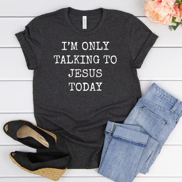 I'm only talking to Jesus Today Unisex Jersey Short Sleeve Tee