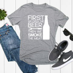 First we open the Beer, Then we smoke the Meat Unisex Jersey Short Sleeve Tee