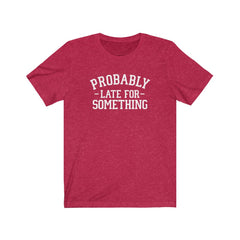 Probably Late for Something Unisex Jersey Short Sleeve Tee