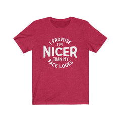 Nicer than my Face Looks Unisex Jersey Short Sleeve Tee