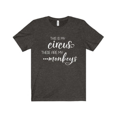 This is my Circus, These are my Monkeys Unisex Jersey Short Sleeve Tee