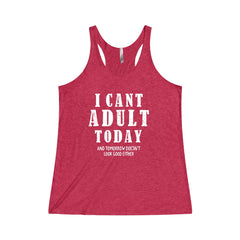 I Cant Adult Today and Tomorrow Doesnt Look Good Either Tri-Blend Racerback Tank