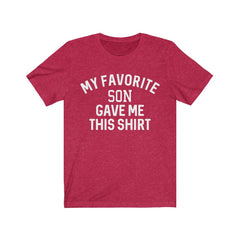 My Favorite Son Gave Me This Shirt Unisex Jersey Short Sleeve Tee