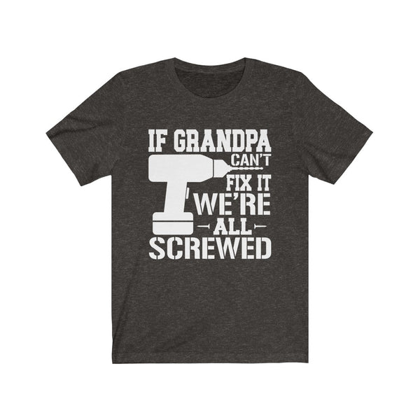 If Grandpa Can't Fix It We're All Screwed Unisex Jersey Short Sleeve Tee