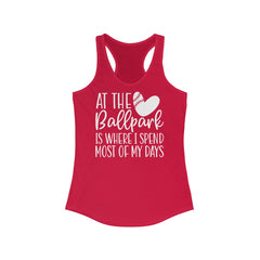At the Ballpark is where I spend most of my days Women's Ideal Racerback Tank