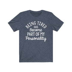 Being Tired has Become Part of My Personality Unisex Jersey Short Sleeve Tee