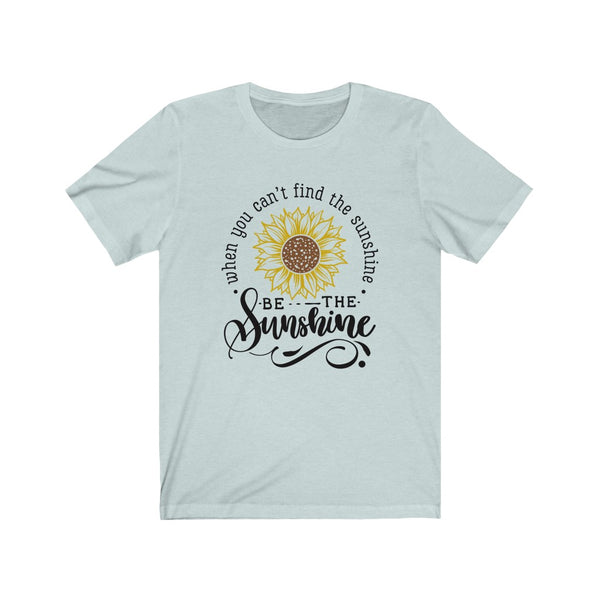 When you can't find the sunshine.. Unisex Jersey Short Sleeve Tee