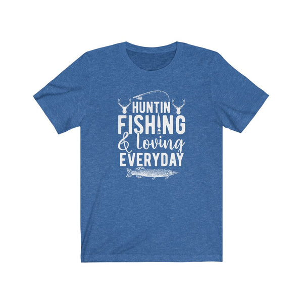 Hunting, Fishing, Loving Everyday Unisex Jersey Short Sleeve Tee