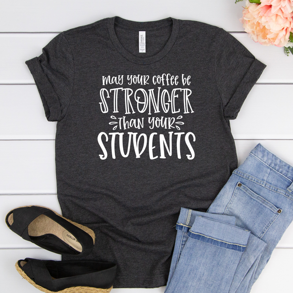 May your coffee be stronger than your students Unisex Jersey Short Sleeve Tee