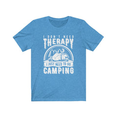 I don't need Therapy, I need to go Camping Unisex Jersey Short Sleeve Tee