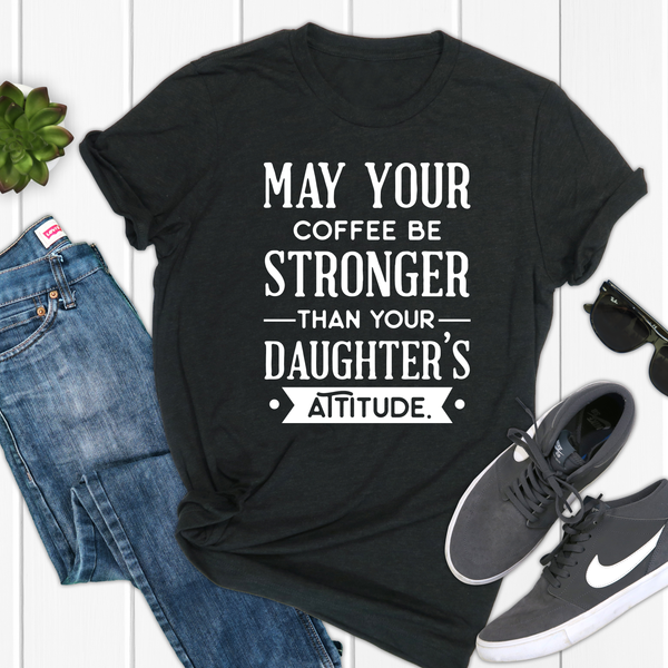 May your coffee be stronger than your Daughters Attitude Unisex Jersey Short Sleeve Tee
