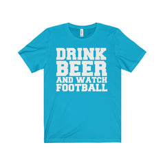 Drink Beer and Watch Football Unisex Jersey Short Sleeve Tee