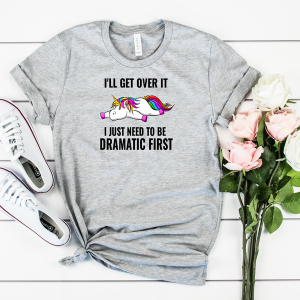 I'll get over it, Just let me be Dramatic First Unisex Jersey Short Sleeve Tee