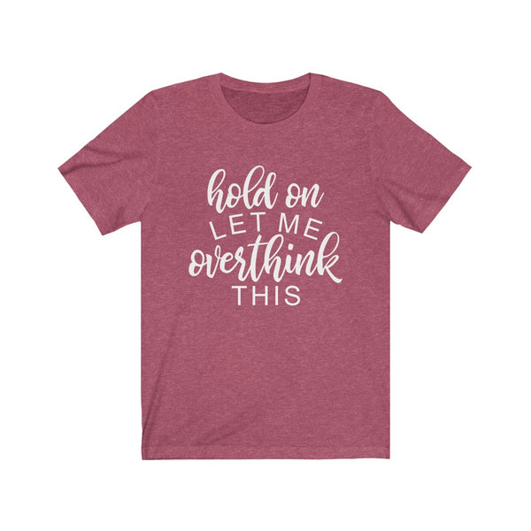 Hold on let me overthink this Unisex Jersey Short Sleeve Tee