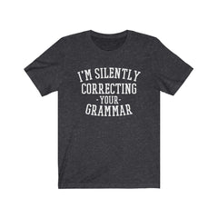 I'm Silently Correcting your Grammer Unisex Jersey Short Sleeve Tee
