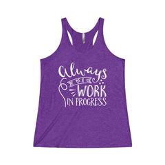 Always Be A Work in Progress Tri-Blend Racerback Tank