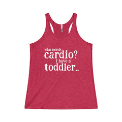Who Needs Cardio, I have a Toddler Tri-Blend Racerback Tank