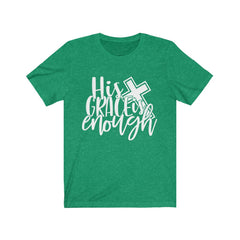 His Grace is Enough Unisex Jersey Short Sleeve Tee